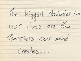 The biggest obstacles in our lives are the barriers our mind creates.