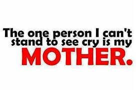 The one person I can't stand to see cry is my mother.