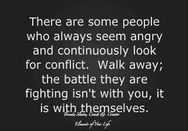 There are some people who always seem angry and continuosly look for conflict. Walk away, the battle they are fighting isn't with you, it is with themselves.