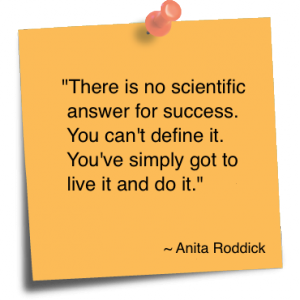 There is no scientific answer for success. You can't define it. You've simply got to live it and do it.