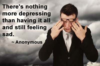 There's nothing more depressing than having it all and still feeling sad.