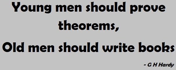 Young men should prove theorems, old men should write books.