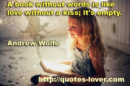 A book without words is like love without a kiss; it's empty.