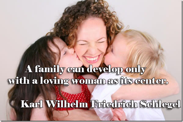 A family can develop only with a loving woman as its center.