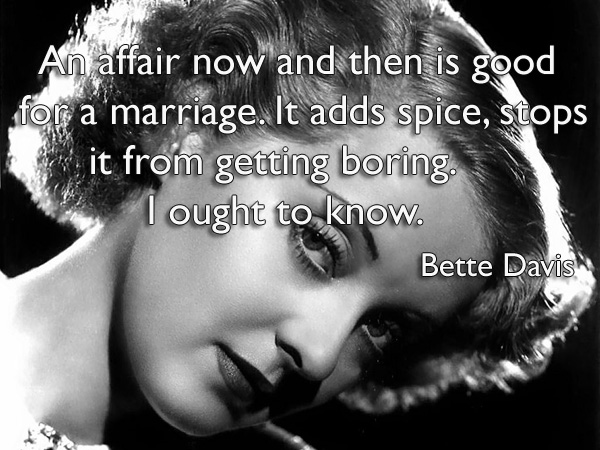 An affair now and then is good for a marriage. It adds spice, stops it from getting boring. I ought to know.
