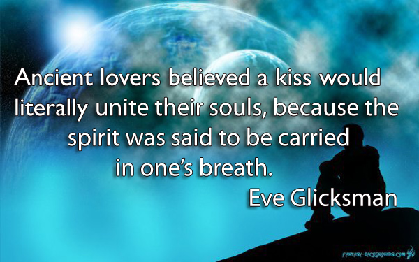 Ancient lovers believed a kiss would literally unite their souls, because the spirit was said to be carried in one's breath.