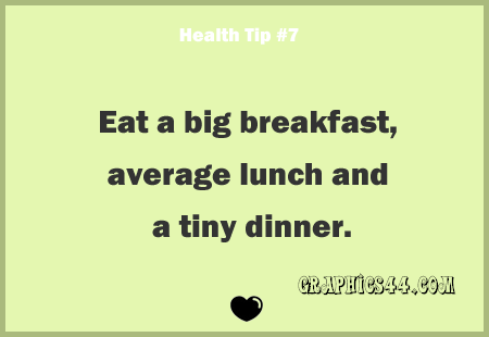 Eat a big breakfast, average lunch and tiny dinner.