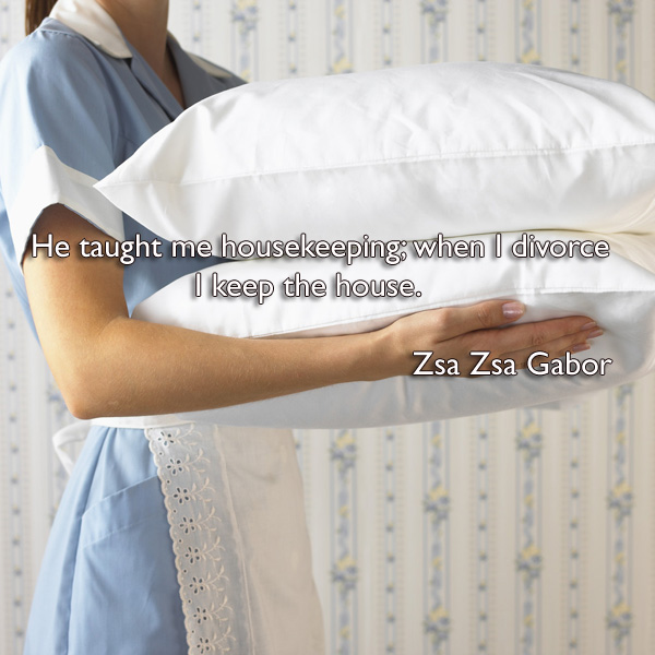 Housekeeping Quotes He Taught Me Housekeeping When I Divorce I Keep The House