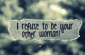 I refuse to be your other woman.