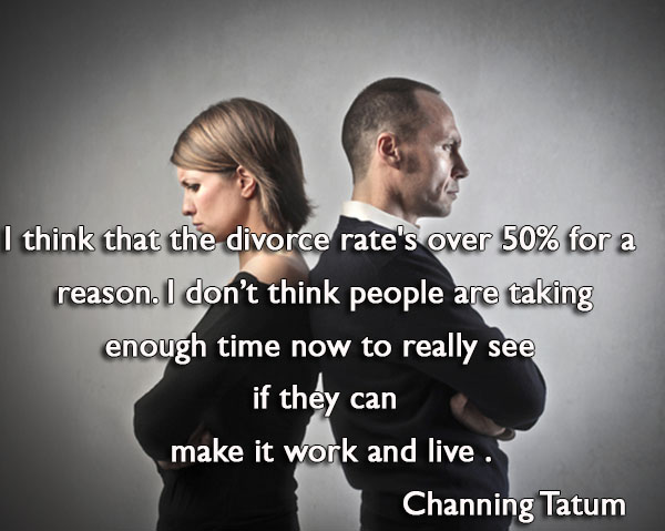 I think that the divorce rate's over 50% for a reason. I don't think people are taking enough time now to really see if they can make it work and live together.