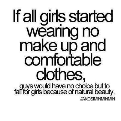 If all girls started wearing no make up and comfortable clothes, guys would no choice but to fall for girls because of natural beauty.