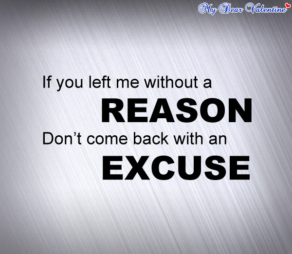 If you left me without a reason don't come back with an excuse.