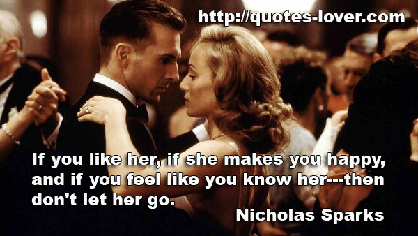 If you like her, if she makes you happy, and if you feel like you know her---then don't let her go.
