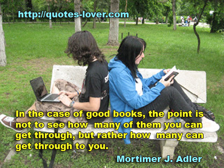 In the case of good books, the point is not to see how many of them you can get through, but rather how many can get through to you.