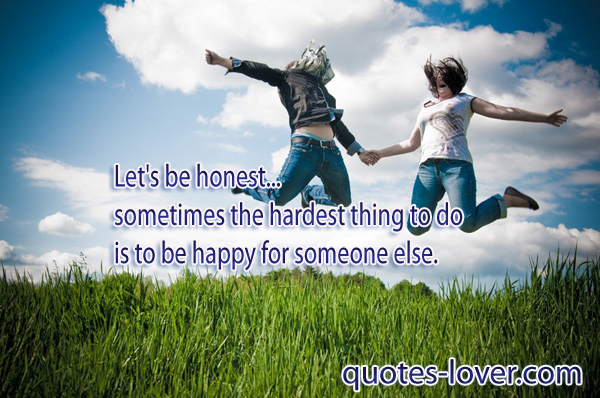 Let's be honest... sometimes the hardest thing to do is to be happy for someone else.