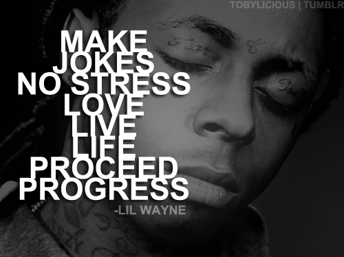Make jokes, no stress, love life proceed, progress.