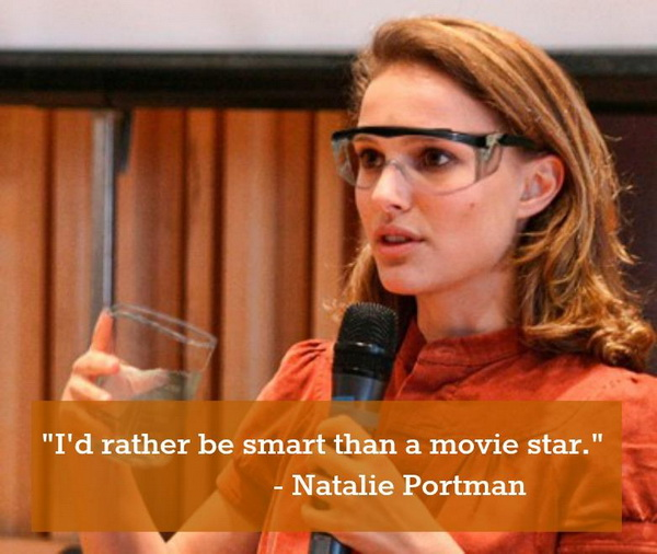 I'd rather be smart than a movie star.
