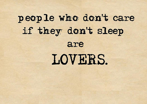 People who don't care if they don't sleep are lovers.