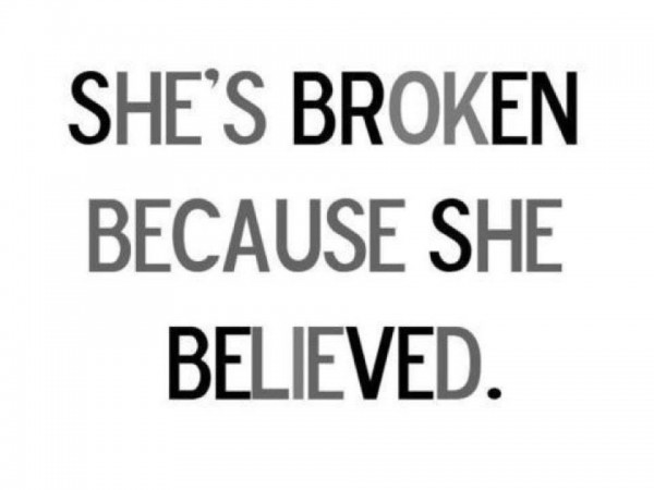 She's broken because she believed.