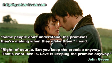 "Some people don't understand the promises they're making when they make them,"" I said.  ""Right, of course. But you keep the promise anyway. That's what love is. Love is keeping the promise anyway."