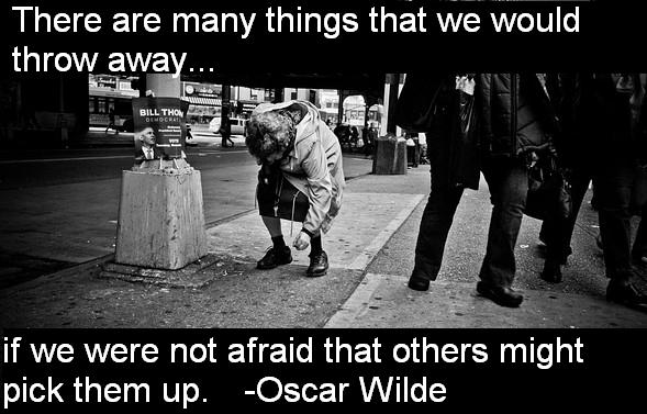There are many things that we would throw away if we were not afraid that others might pick them up.