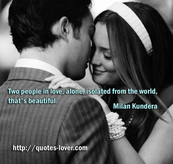 Two people in love, alone, isolated from the world, that's beautiful.