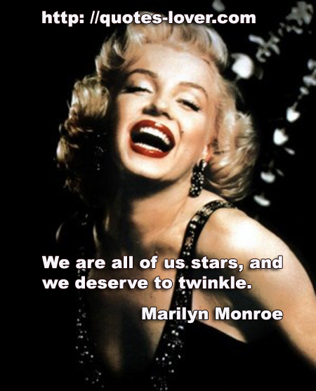 We are all of us stars, and we deserve to twinkle.