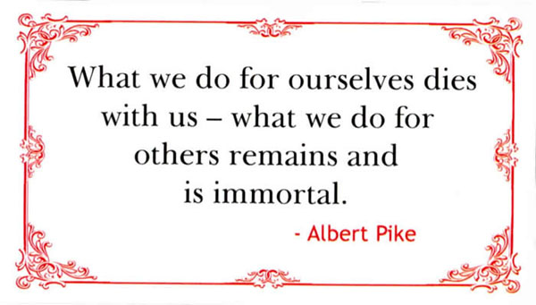 What we do for ourselves dies with us what we do for others remains and is immortal.