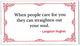 When people care for you they can straighten out your soul.