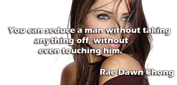You can seduce a man without taking anything off, without even touching him