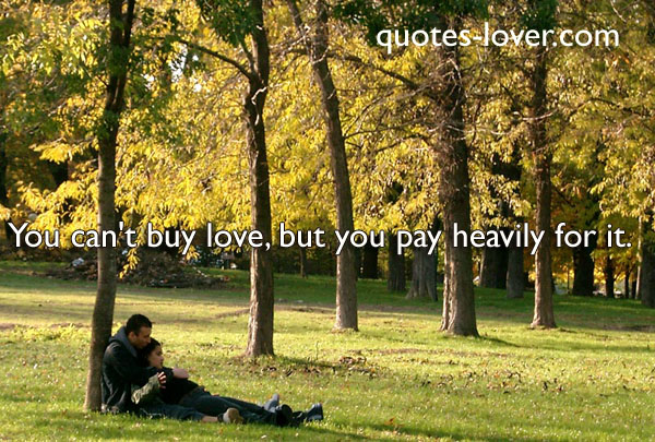 You can't buy love, but you pay heavily for it.