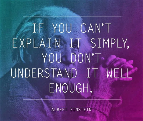 If you can't explain it simply, you don't understand it well enough.