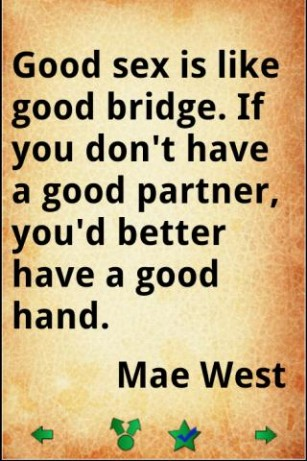Good sex is like good bridge. If you don't have a good partner you'd better have a good hand.