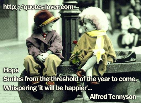 Hope Smiles from the threshold of the year to come,  Whispering 'it will be happier.