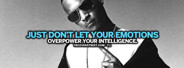 Just don't let your emotions overpower your intelligence.