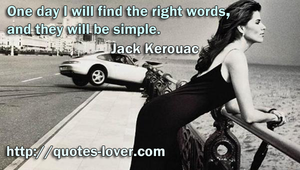 One day I will find the right words, and they will be simple.