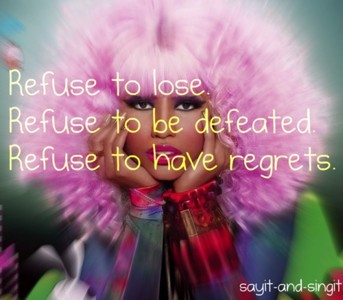 Refuse to lose.Refuse to be defeated. Refuse to have regrets.