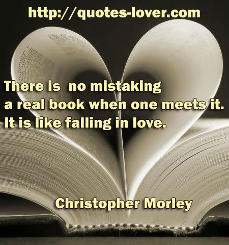 There is no mistaking a real book when one meets it. It is like falling in love.