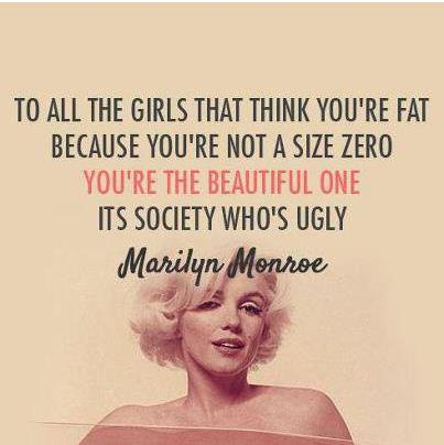 To all the girls that think you're fat because you're not a size zero you're the beautiful one it's society who's ugly.