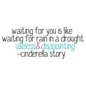 Waiting for you is like waiting for rain in a drought useless and disapointing.