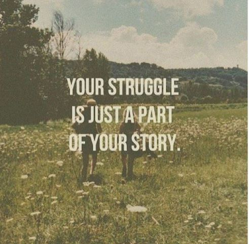 Your strungle is just a part of your story.