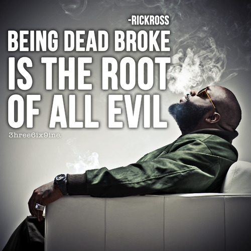 Being dead broke is the root of all evil.