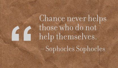 Chance never helps those who do not help themselves.