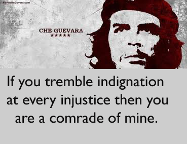 If you tremble indignation at every injustice then you are a comrade of mine.