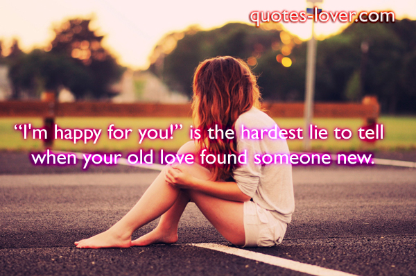 """I'm happy for you!"" is the hardest lie to tell when your old love found someone new."