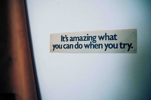 It's amazing what you can do when you try.
