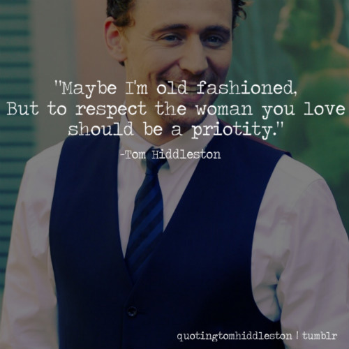Maybe I'm old fashioned, but to respect the woman you love should be a priority.