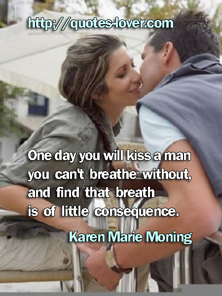 One day you will kiss a man you can't breathe without, and find that breath is of little consequence.