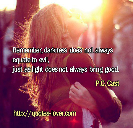Remember, darkness does not always equate to evil, just as light does not always bring good.