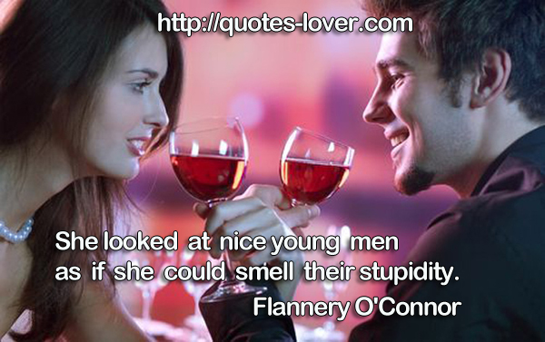She looked at nice young men as if she could smell their stupidity.